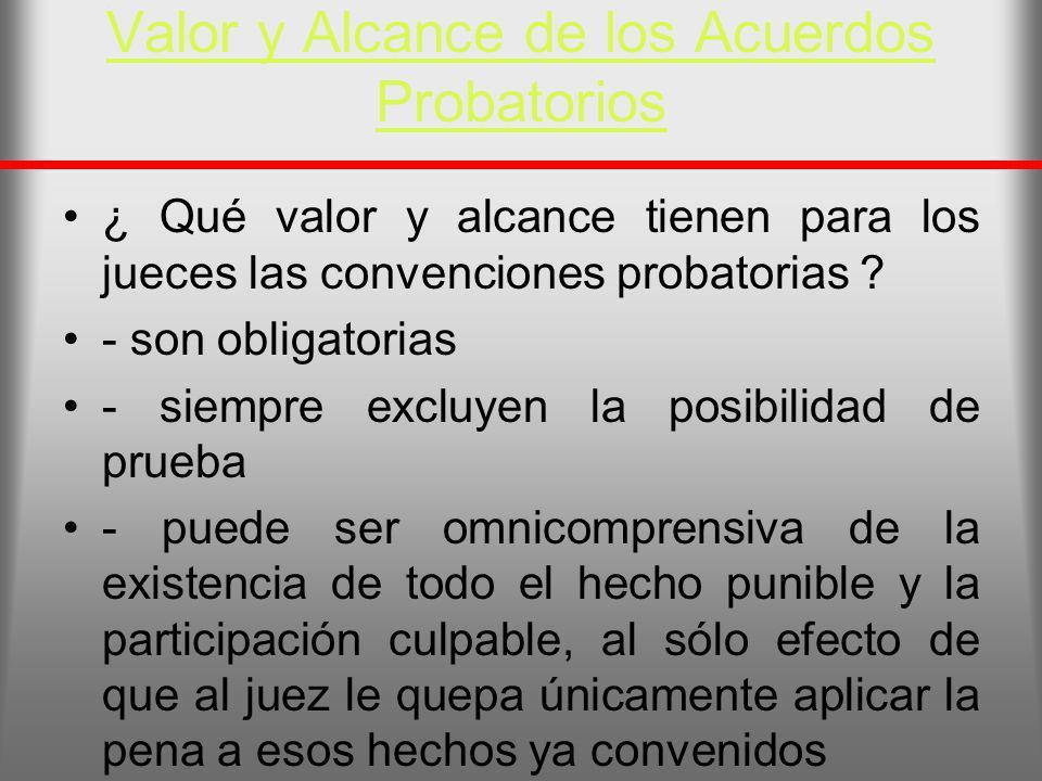 Valor y Alcance de los Acuerdos Probatorios ¿ Qué valor y alcance tienen para los jueces las convenciones probatorias ? - son obligatorias - siempre e