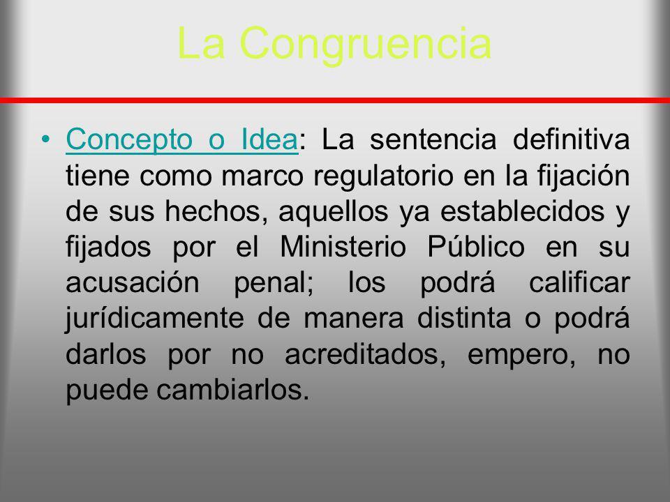 La Congruencia Concepto o Idea: La sentencia definitiva tiene como marco regulatorio en la fijación de sus hechos, aquellos ya establecidos y fijados