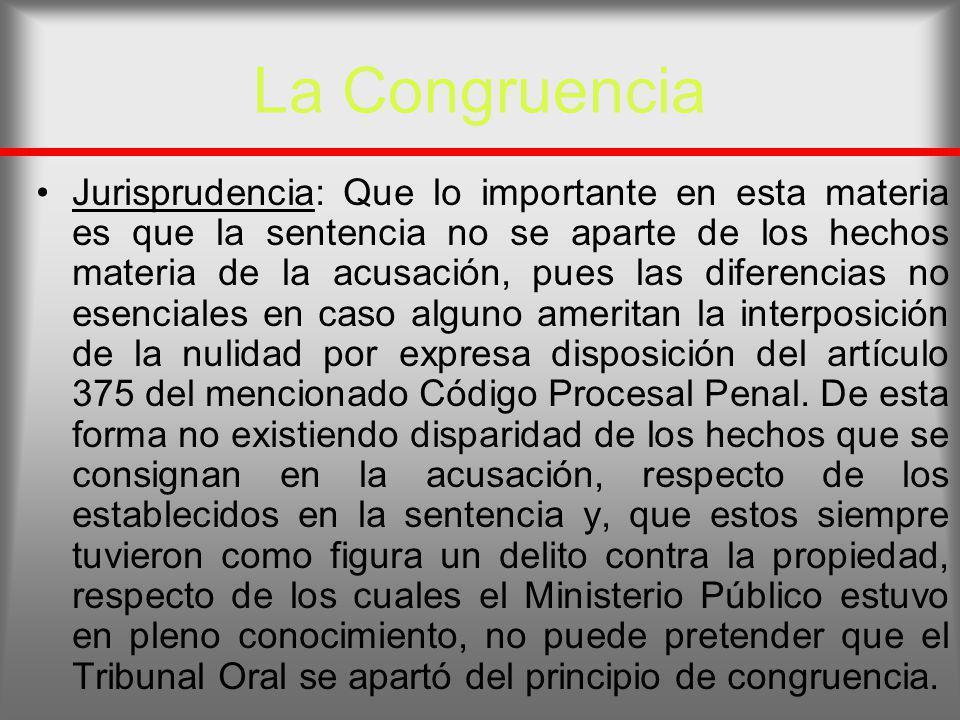 La Congruencia Jurisprudencia: Que lo importante en esta materia es que la sentencia no se aparte de los hechos materia de la acusación, pues las dife