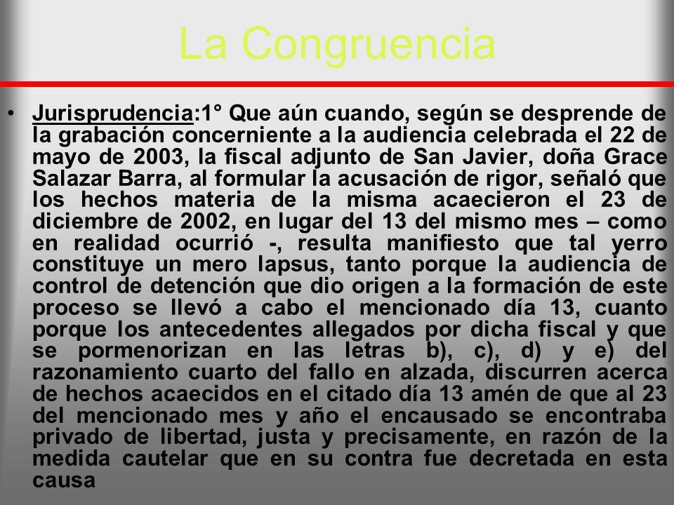 La Congruencia Jurisprudencia:1° Que aún cuando, según se desprende de la grabación concerniente a la audiencia celebrada el 22 de mayo de 2003, la fi