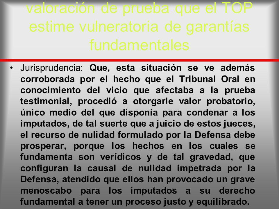 valoración de prueba que el TOP estime vulneratoria de garantías fundamentales Jurisprudencia: Que, esta situación se ve además corroborada por el hec