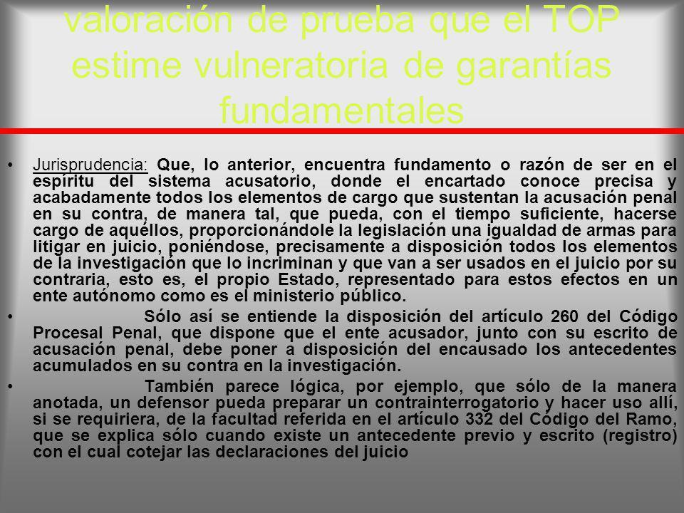 valoración de prueba que el TOP estime vulneratoria de garantías fundamentales Jurisprudencia: Que, lo anterior, encuentra fundamento o razón de ser e