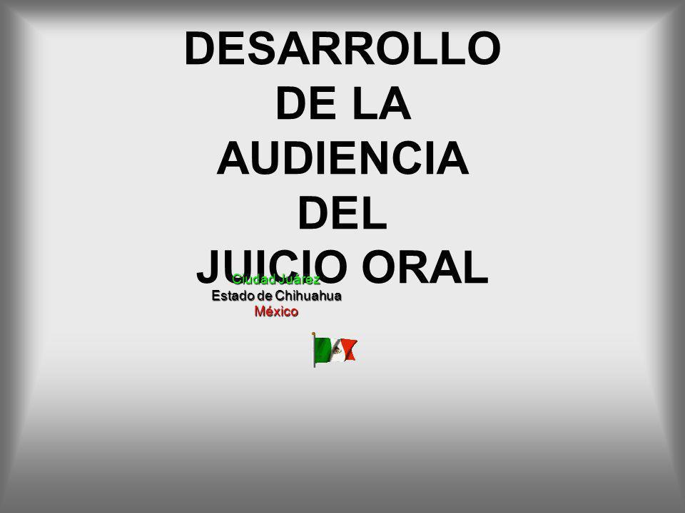DESARROLLO DE LA AUDIENCIA DEL JUICIO ORAL Ciudad Juárez Estado de Chihuahua México