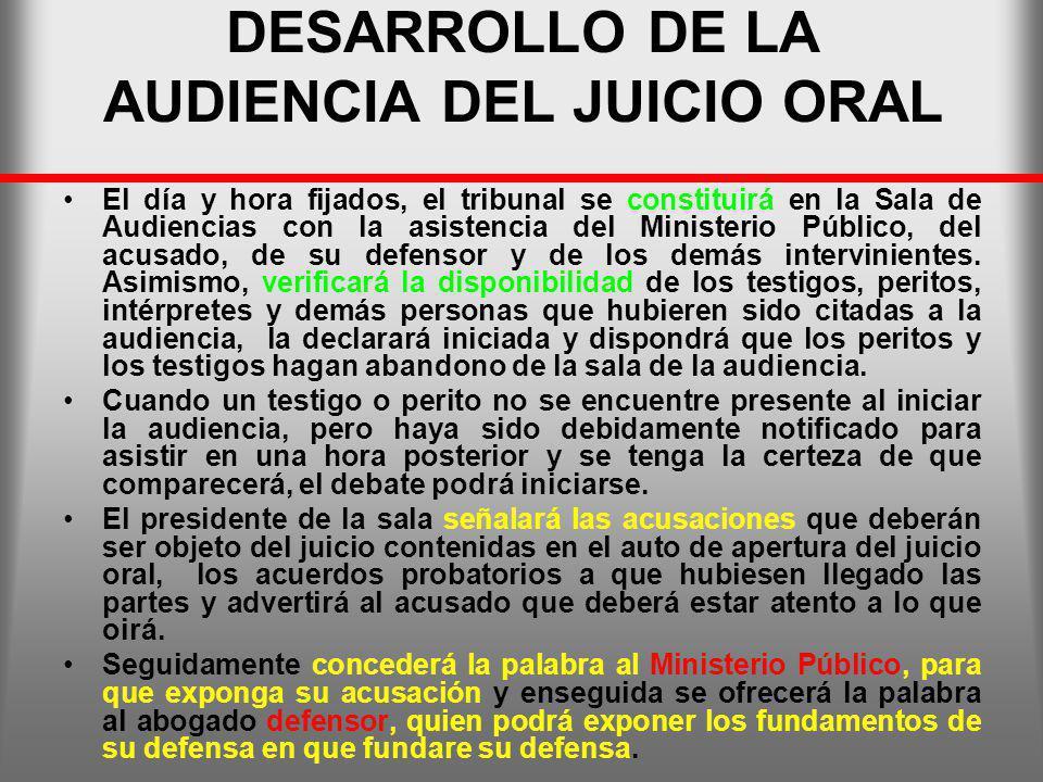DESARROLLO DE LA AUDIENCIA DEL JUICIO ORAL El día y hora fijados, el tribunal se constituirá en la Sala de Audiencias con la asistencia del Ministerio