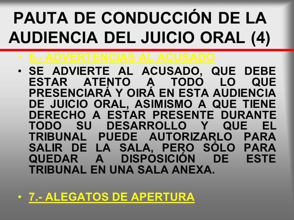 PAUTA DE CONDUCCIÓN DE LA AUDIENCIA DEL JUICIO ORAL (4) 6.- ADVERTENCIAS AL ACUSADO SE ADVIERTE AL ACUSADO, QUE DEBE ESTAR ATENTO A TODO LO QUE PRESEN
