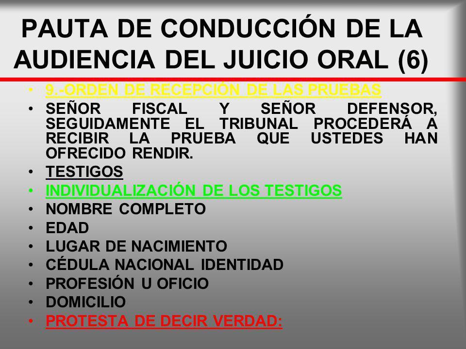 PAUTA DE CONDUCCIÓN DE LA AUDIENCIA DEL JUICIO ORAL (6) 9.-ORDEN DE RECEPCIÓN DE LAS PRUEBAS SEÑOR FISCAL Y SEÑOR DEFENSOR, SEGUIDAMENTE EL TRIBUNAL P