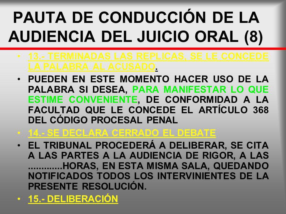 PAUTA DE CONDUCCIÓN DE LA AUDIENCIA DEL JUICIO ORAL (8) 13.- TERMINADAS LAS REPLICAS, SE LE CONCEDE LA PALABRA AL ACUSADO. PUEDEN EN ESTE MOMENTO HACE