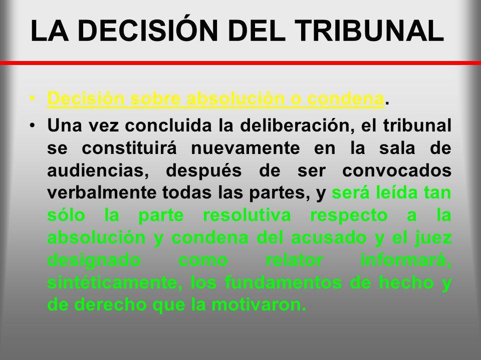 LA DECISIÓN DEL TRIBUNAL Decisión sobre absolución o condena. Una vez concluida la deliberación, el tribunal se constituirá nuevamente en la sala de a
