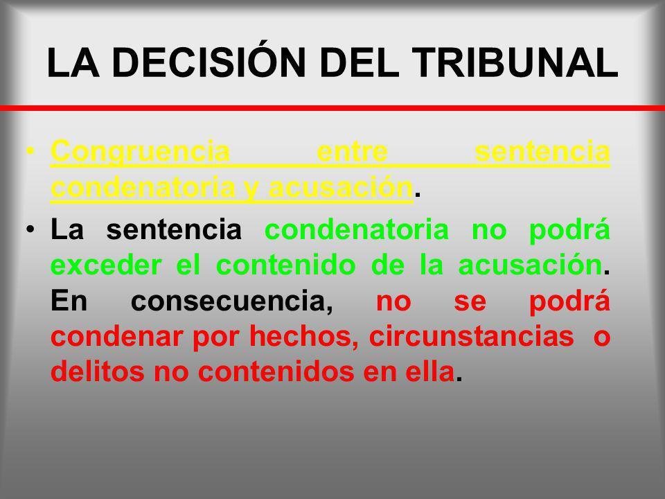 LA DECISIÓN DEL TRIBUNAL Congruencia entre sentencia condenatoria y acusación. La sentencia condenatoria no podrá exceder el contenido de la acusación