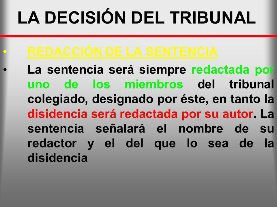 LA DECISIÓN DEL TRIBUNAL REDACCIÓN DE LA SENTENCIA La sentencia será siempre redactada por uno de los miembros del tribunal colegiado, designado por é