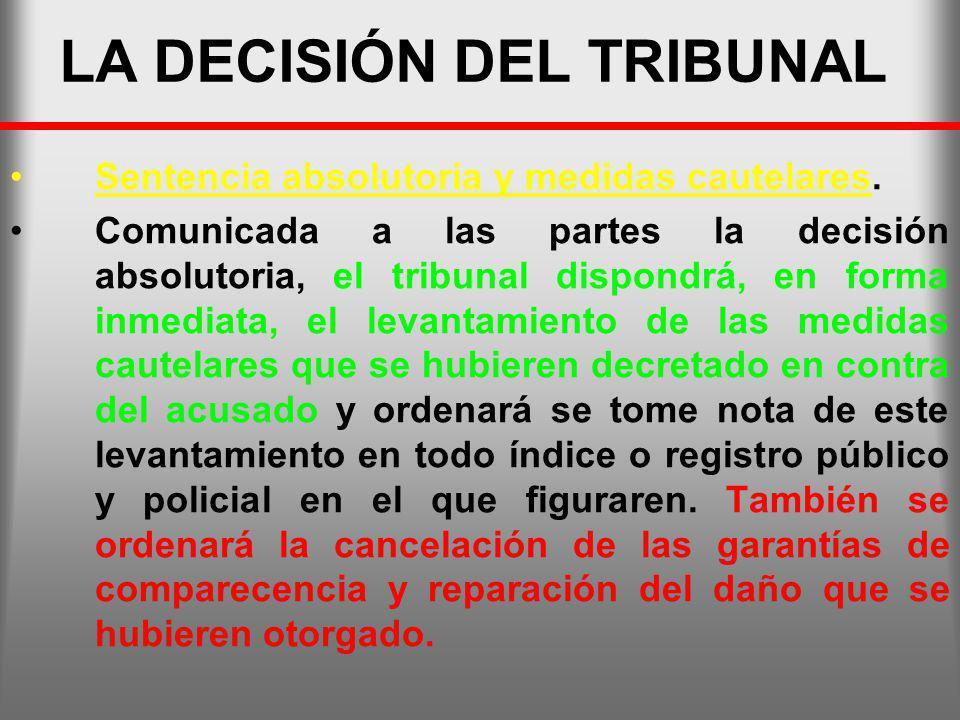 LA DECISIÓN DEL TRIBUNAL Sentencia absolutoria y medidas cautelares. Comunicada a las partes la decisión absolutoria, el tribunal dispondrá, en forma