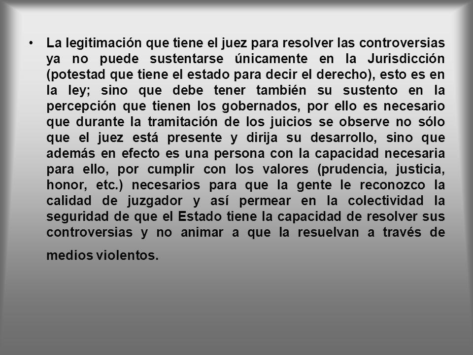 La legitimación que tiene el juez para resolver las controversias ya no puede sustentarse únicamente en la Jurisdicción (potestad que tiene el estado