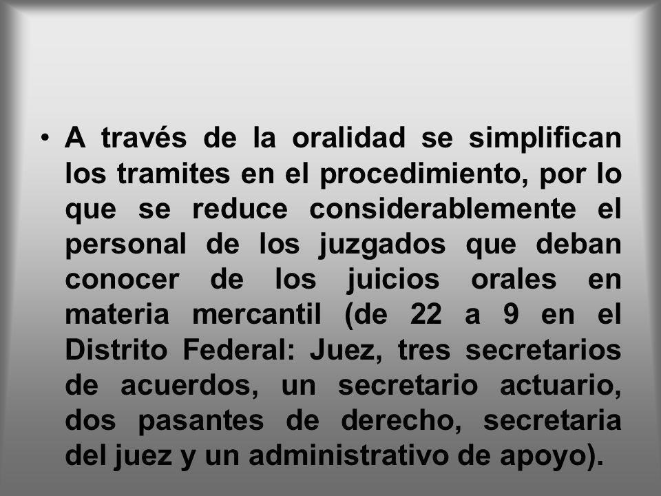 A través de la oralidad se simplifican los tramites en el procedimiento, por lo que se reduce considerablemente el personal de los juzgados que deban