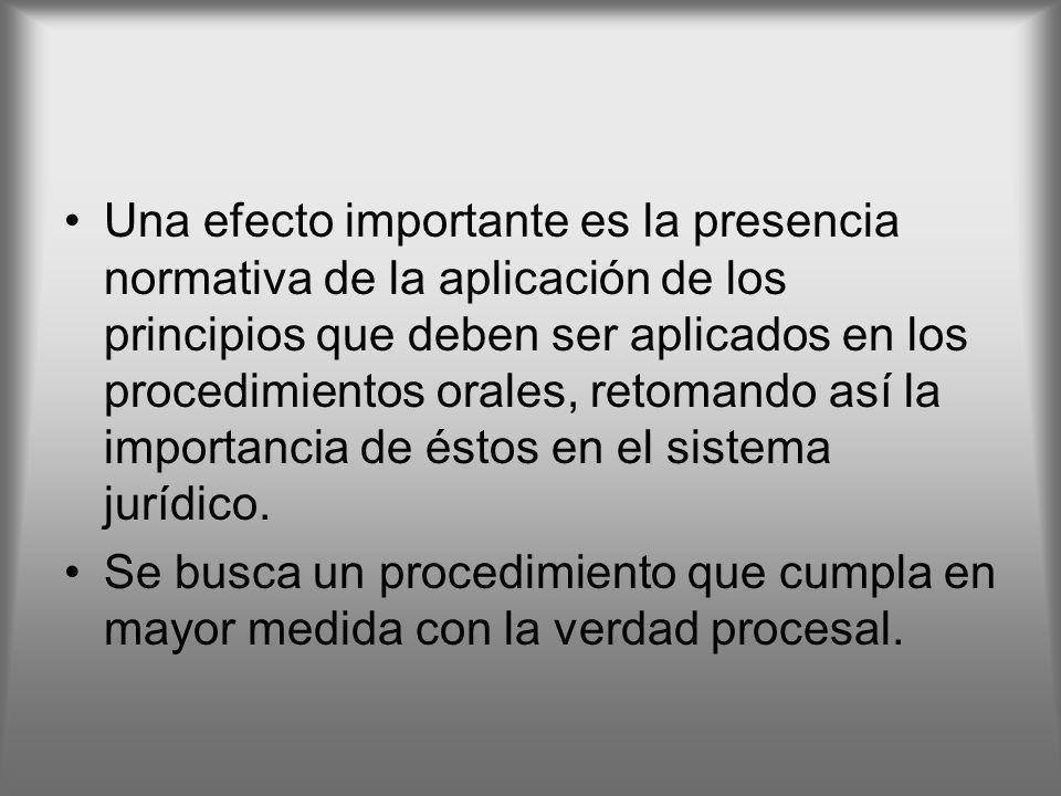 Una efecto importante es la presencia normativa de la aplicación de los principios que deben ser aplicados en los procedimientos orales, retomando así