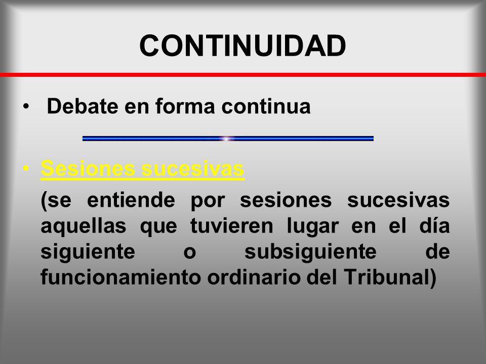 CONTINUIDAD Debate en forma continua Sesiones sucesivas (se entiende por sesiones sucesivas aquellas que tuvieren lugar en el día siguiente o subsigui