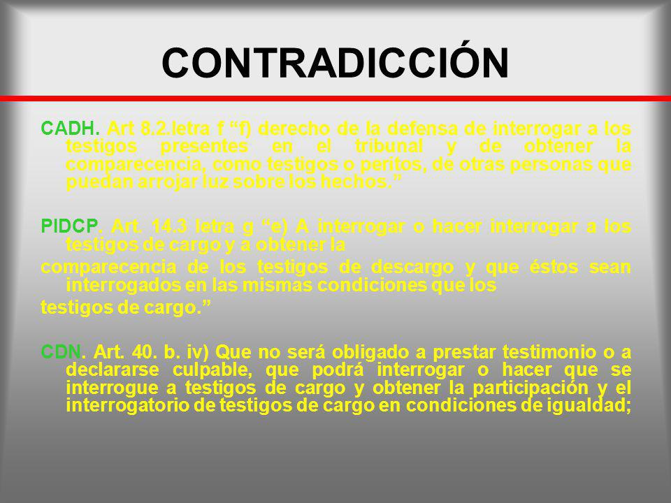 CONTRADICCIÓN CADH. Art 8.2.letra f f) derecho de la defensa de interrogar a los testigos presentes en el tribunal y de obtener la comparecencia, como