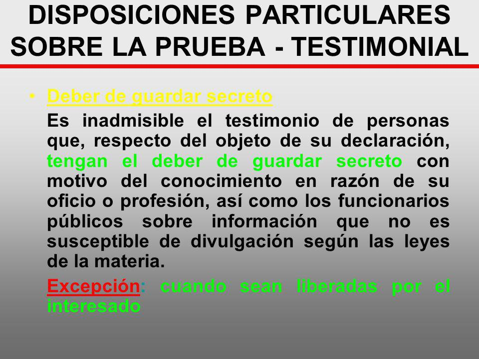 DISPOSICIONES PARTICULARES SOBRE LA PRUEBA - TESTIMONIAL Deber de guardar secreto Es inadmisible el testimonio de personas que, respecto del objeto de