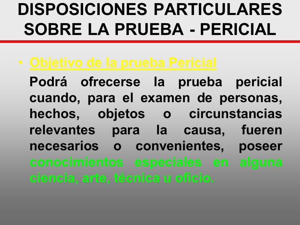 DISPOSICIONES PARTICULARES SOBRE LA PRUEBA - PERICIAL Objetivo de la prueba Pericial Podrá ofrecerse la prueba pericial cuando, para el examen de pers