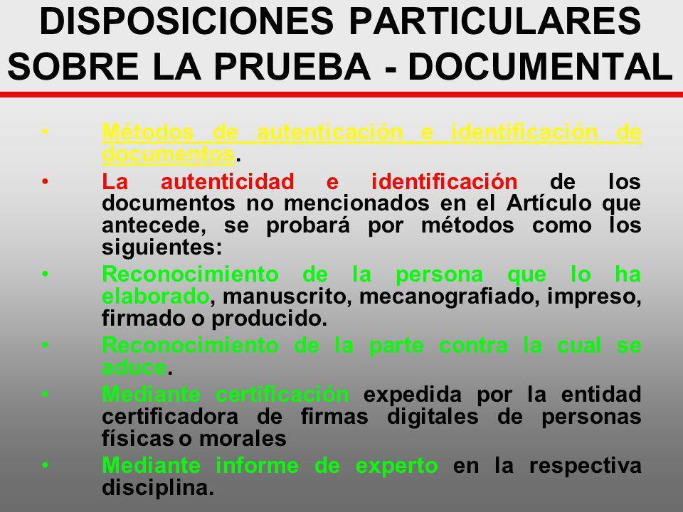 DISPOSICIONES PARTICULARES SOBRE LA PRUEBA - DOCUMENTAL Métodos de autenticación e identificación de documentos. La autenticidad e identificación de l