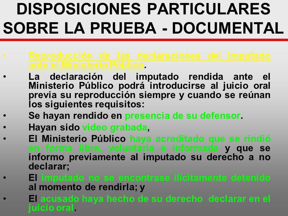 DISPOSICIONES PARTICULARES SOBRE LA PRUEBA - DOCUMENTAL Reproducción de las declaraciones del imputado ante el Ministerio Público. La declaración del