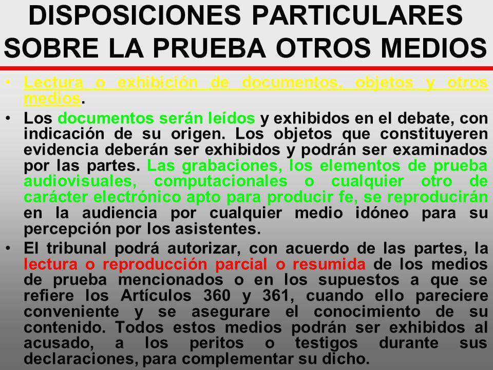 DISPOSICIONES PARTICULARES SOBRE LA PRUEBA OTROS MEDIOS Lectura o exhibición de documentos, objetos y otros medios. Los documentos serán leídos y exhi
