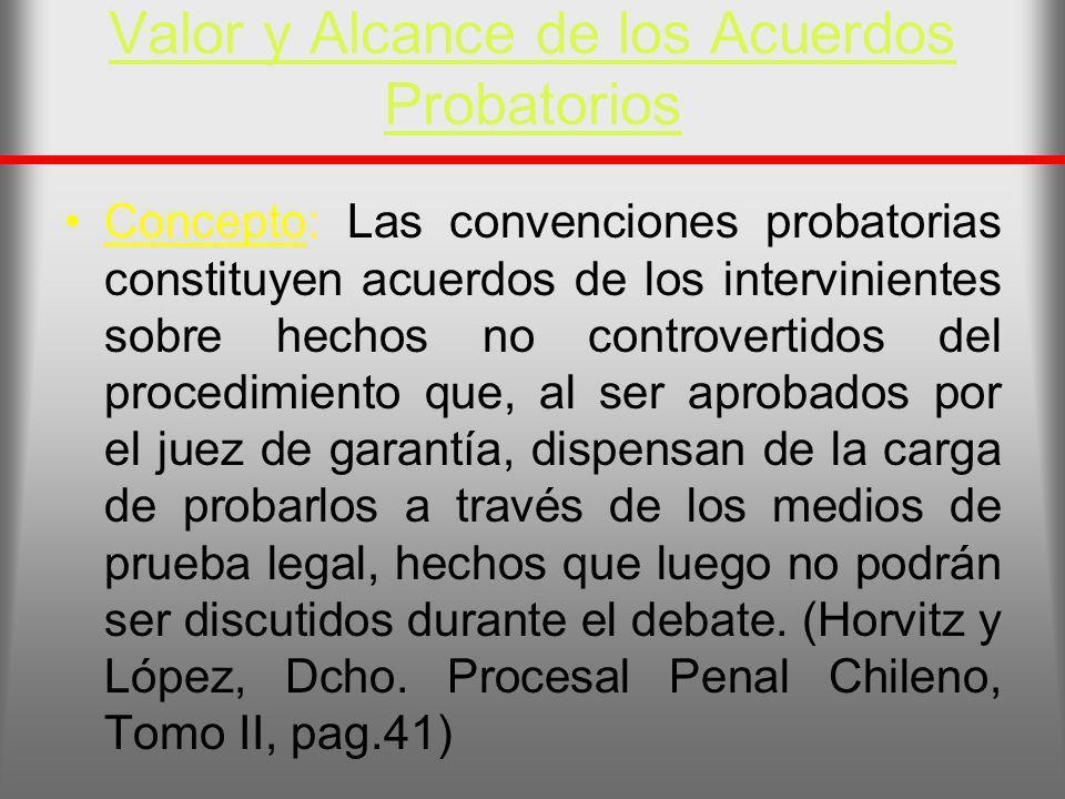 Valor y Alcance de los Acuerdos Probatorios Concepto: Las convenciones probatorias constituyen acuerdos de los intervinientes sobre hechos no controve