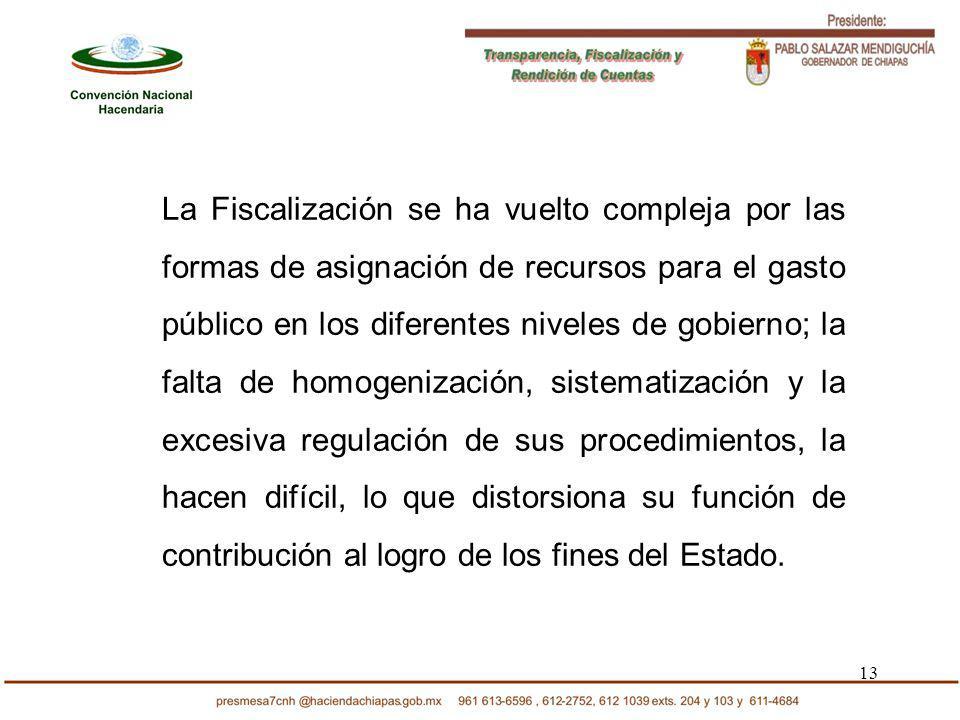 13 La Fiscalización se ha vuelto compleja por las formas de asignación de recursos para el gasto público en los diferentes niveles de gobierno; la fal
