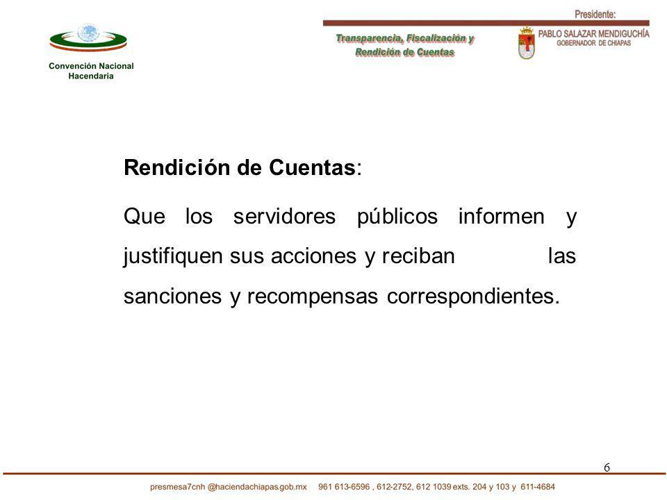 6 Rendición de Cuentas: Que los servidores públicos informen y justifiquen sus acciones y reciban las sanciones y recompensas correspondientes.