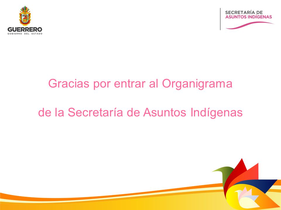 Gracias por entrar al Organigrama de la Secretaría de Asuntos Indígenas