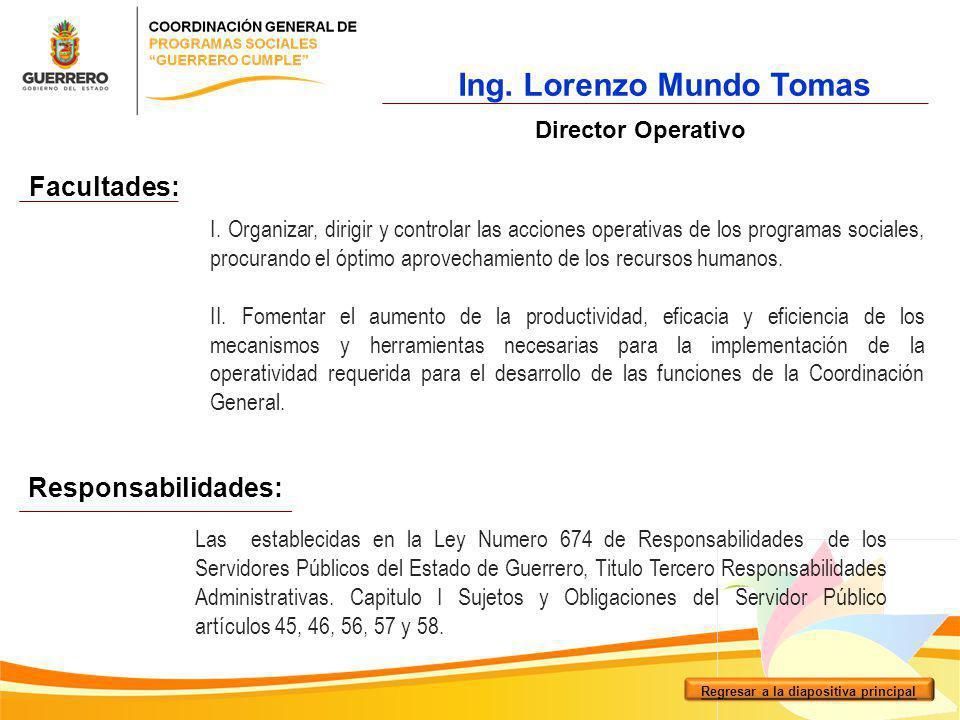Ing. Lorenzo Mundo Tomas Director Operativo I. Organizar, dirigir y controlar las acciones operativas de los programas sociales, procurando el óptimo