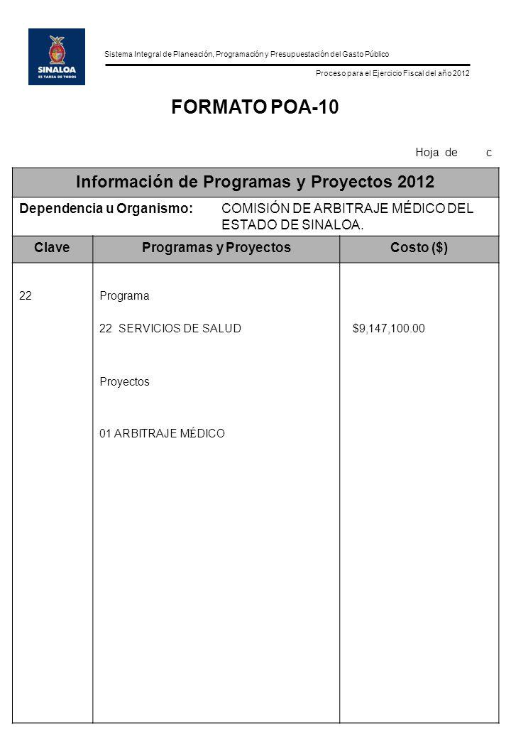 Sistema Integral de Planeación, Programación y Presupuestación del Gasto Público Proceso para el Ejercicio Fiscal del año 2012 FORMATO POA-10 Hoja de c Información de Programas y Proyectos 2012 Dependencia u Organismo:COMISIÓN DE ARBITRAJE MÉDICO DEL ESTADO DE SINALOA.