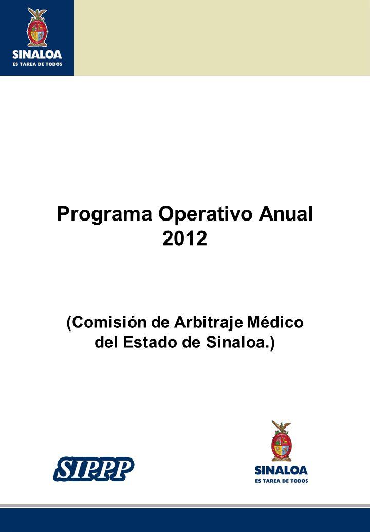 Sistema Integral de Planeación, Programación y Presupuestación del Gasto Público Proceso para el Ejercicio Fiscal del año 2012 Programa Operativo Anual 2012 (Comisión de Arbitraje Médico del Estado de Sinaloa.)