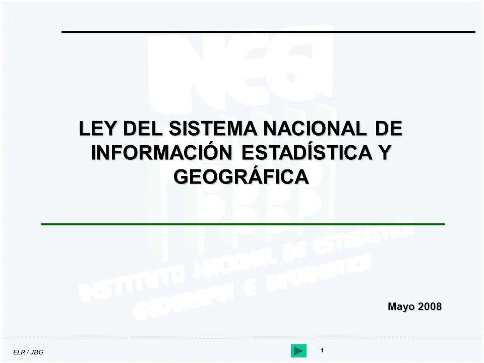 ELR / JBG 1 LEY DEL SISTEMA NACIONAL DE INFORMACIÓN ESTADÍSTICA Y GEOGRÁFICA Mayo 2008