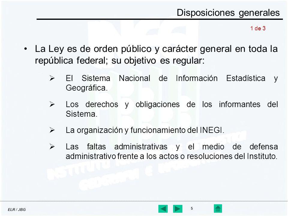 ELR / JBG 5 Disposiciones generales La Ley es de orden público y carácter general en toda la república federal; su objetivo es regular: El Sistema Nac