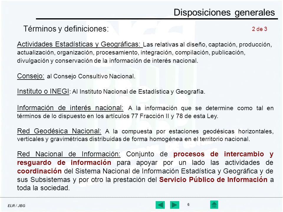 ELR / JBG 6 Disposiciones generales Términos y definiciones: Actividades Estadísticas y Geográficas: Las relativas al diseño, captación, producción, a