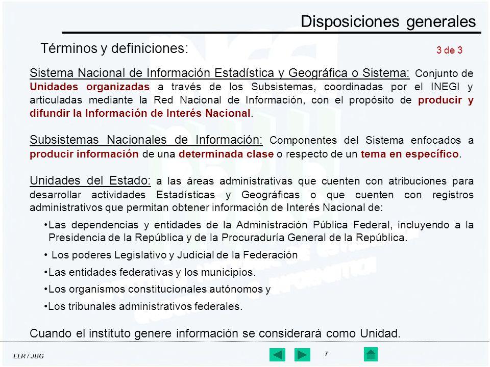 ELR / JBG 7 Disposiciones generales Términos y definiciones: Sistema Nacional de Información Estadística y Geográfica o Sistema: Conjunto de Unidades