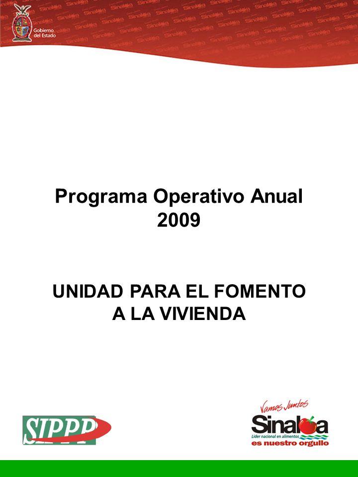 Sistema Integral de Planeación, Programación y Presupuestación Proceso para el Ejercicio Fiscal del año 2009 Gobierno del Estado FORMATO POA-02 Hoja 2 de 5 Dependencia u Organismo:Unidad para el Fomento a la Vivienda PRIORIDADES Y COMPROMISOS POR SINALOA PRIORIDADES DE GOBIERNO PRIORIDADES Y COMPROMISOS POR SINALOA QUE ASUME LA DEPENDENCIA Y ORGANISMO PARA 2009 6.Promover el desarrollo inmobiliario a partir de la cadena de valor para conformar una bolsa de suelo apto, que contemple la vivienda accesible a los trabajadores de menores ingresos, su mejor calidad de vida y mayor valor patrimonial de las viviendas.