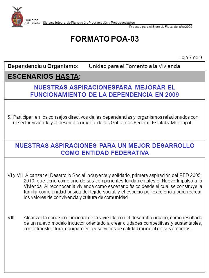 Sistema Integral de Planeación, Programación y Presupuestación Proceso para el Ejercicio Fiscal del año 2009 Gobierno del Estado FORMATO POA-03 Hoja 7