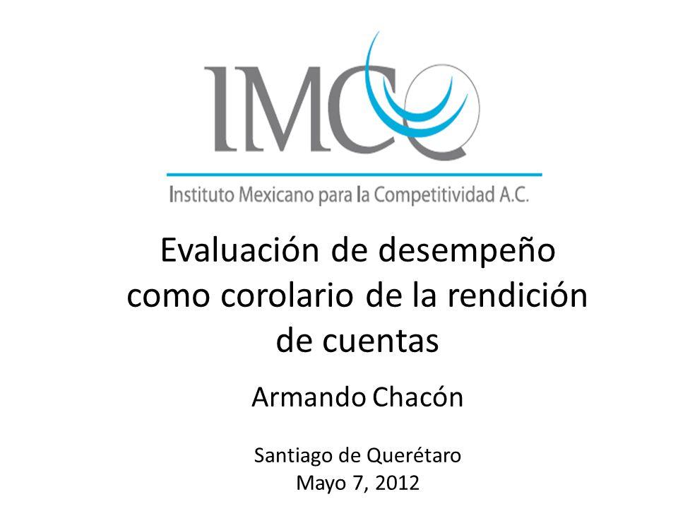 Evaluación de desempeño como corolario de la rendición de cuentas Armando Chacón Santiago de Querétaro Mayo 7, 2012