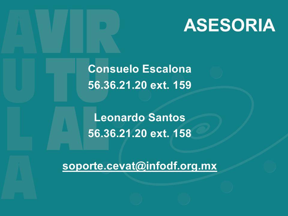 ASESORIA Consuelo Escalona 56.36.21.20 ext. 159 Leonardo Santos 56.36.21.20 ext.
