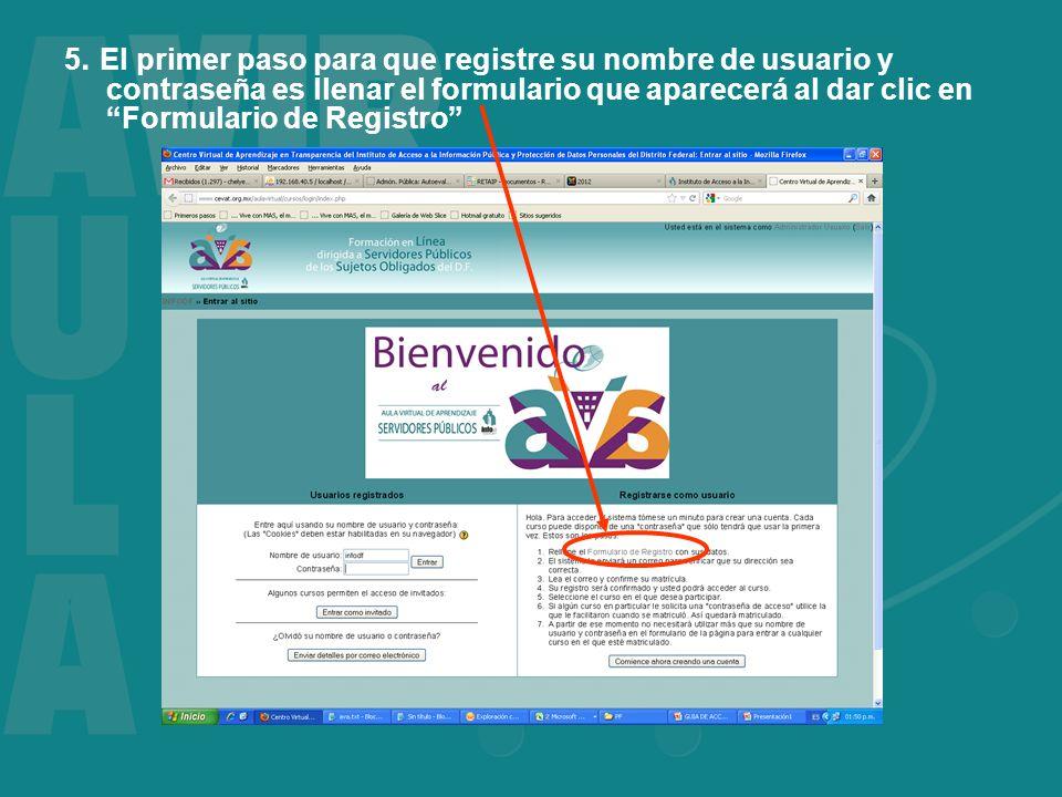 5. El primer paso para que registre su nombre de usuario y contraseña es llenar el formulario que aparecerá al dar clic en Formulario de Registro