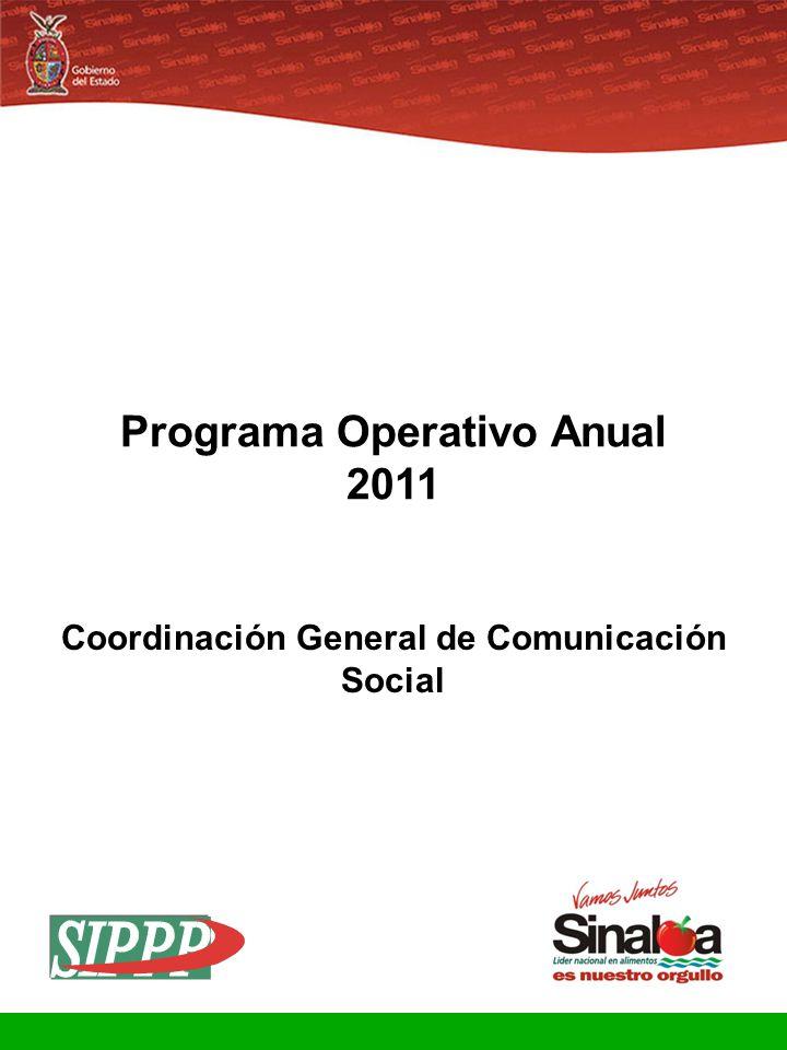 Sistema Integral de Planeación, Programación y Presupuestación Proceso para el Ejercicio Fiscal del año 2011 Gobierno del Estado Programa Operativo Anual 2011 Coordinación General de Comunicación Social