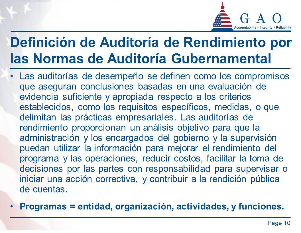 Definición de Auditoría de Rendimiento por las Normas de Auditoría Gubernamental Las auditorías de desempeño se definen como los compromisos que aseguran conclusiones basadas en una evaluación de evidencia suficiente y apropiada respecto a los criterios establecidos, como los requisitos específicos, medidas, o que delimitan las prácticas empresariales.