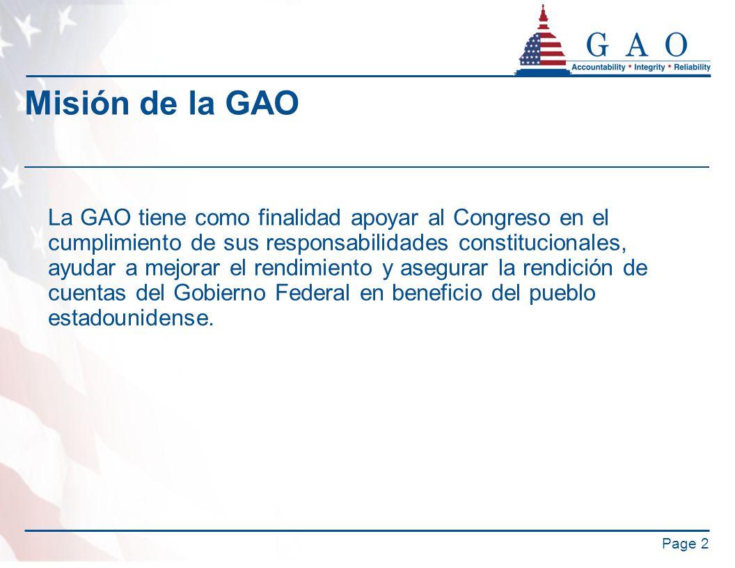 Misión de la GAO La GAO tiene como finalidad apoyar al Congreso en el cumplimiento de sus responsabilidades constitucionales, ayudar a mejorar el rendimiento y asegurar la rendición de cuentas del Gobierno Federal en beneficio del pueblo estadounidense.