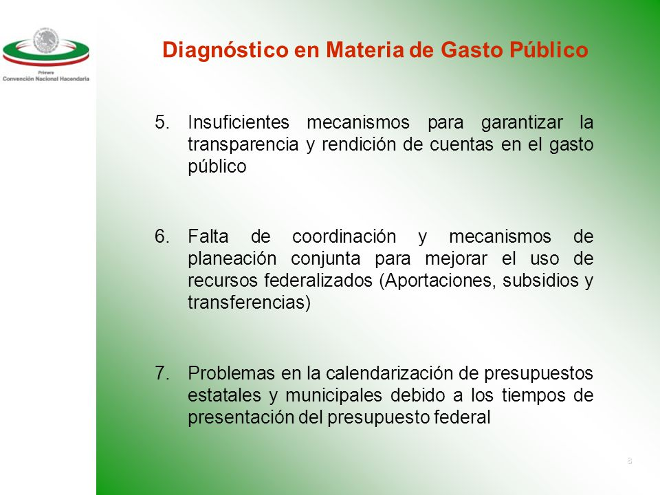 7 Diagnóstico en Materia de Gasto Público 1. Falta de claridad en la asignación de competencias de los órdenes de gobierno 2. Indefinición en los alca