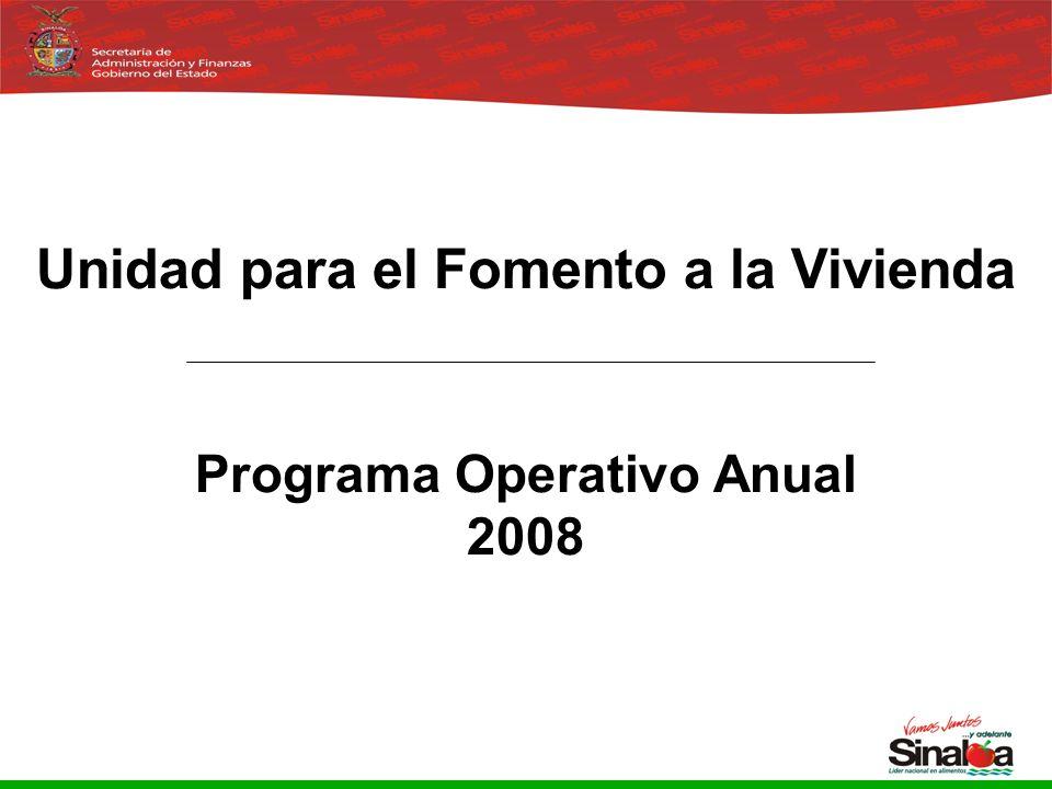 Sistema Integral de Planeación, Programación y Presupuestación del Gasto Público Proceso para el Ejercicio Fiscal del año 2005 0 Unidad para el Fomento a la Vivienda Programa Operativo Anual 2008