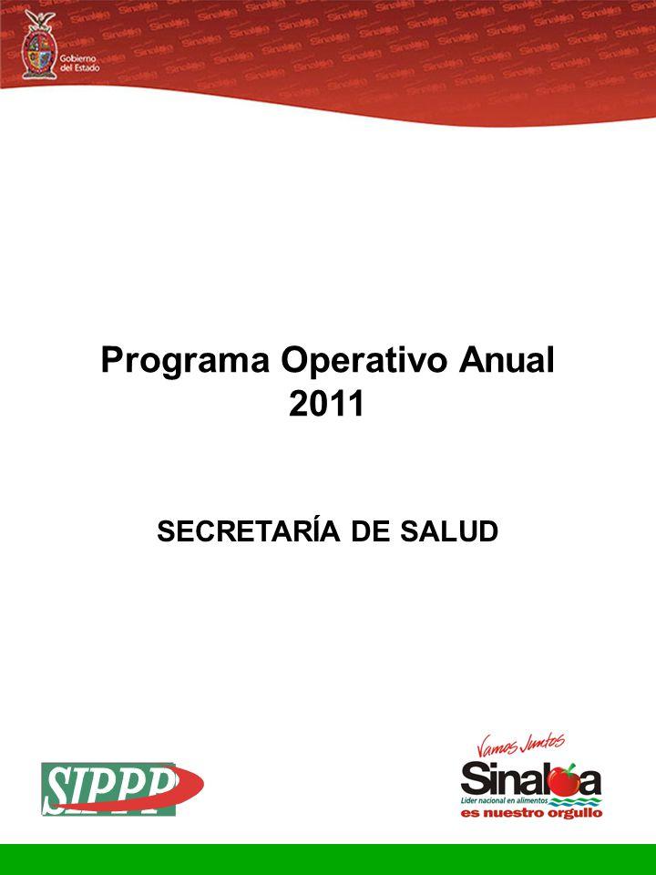 Sistema Integral de Planeación, Programación y Presupuestación Proceso para el Ejercicio Fiscal del año 2011 Gobierno del Estado Programa Operativo Anual 2011 SECRETARÍA DE SALUD
