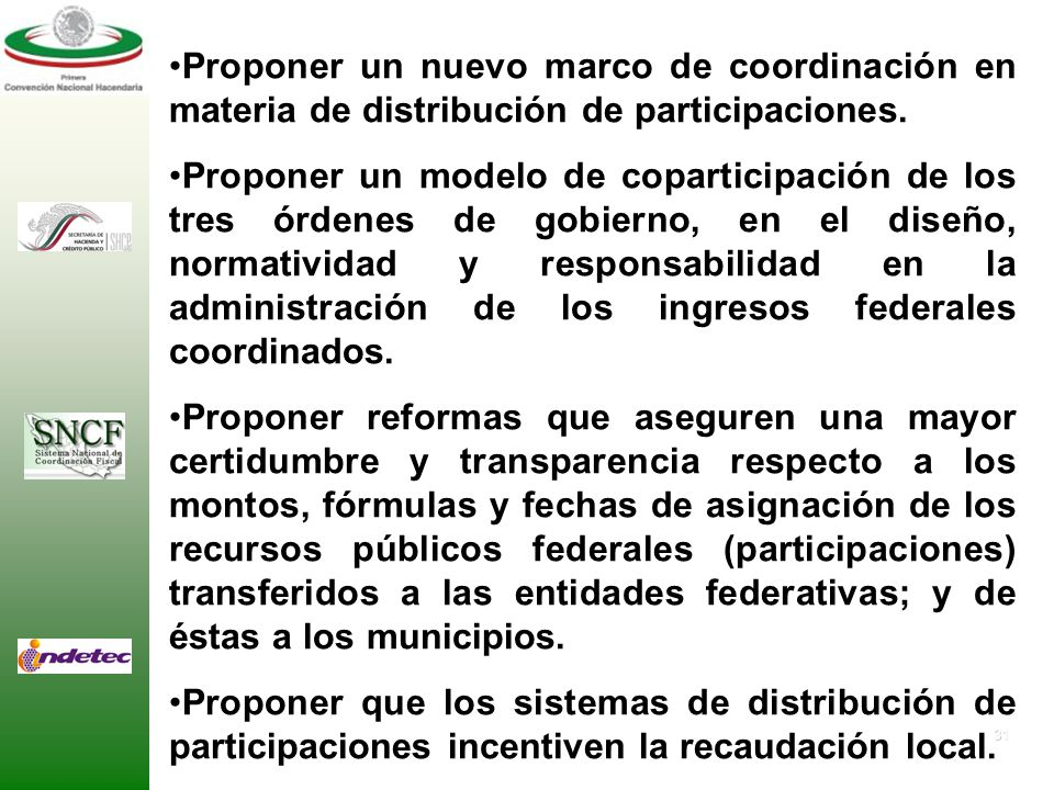 30 2. OBJETIVOS PARTICULARES Diseñar el nuevo modelo de acuerdo intergubernamental en materia de la distribución de participaciones de los ingresos fe