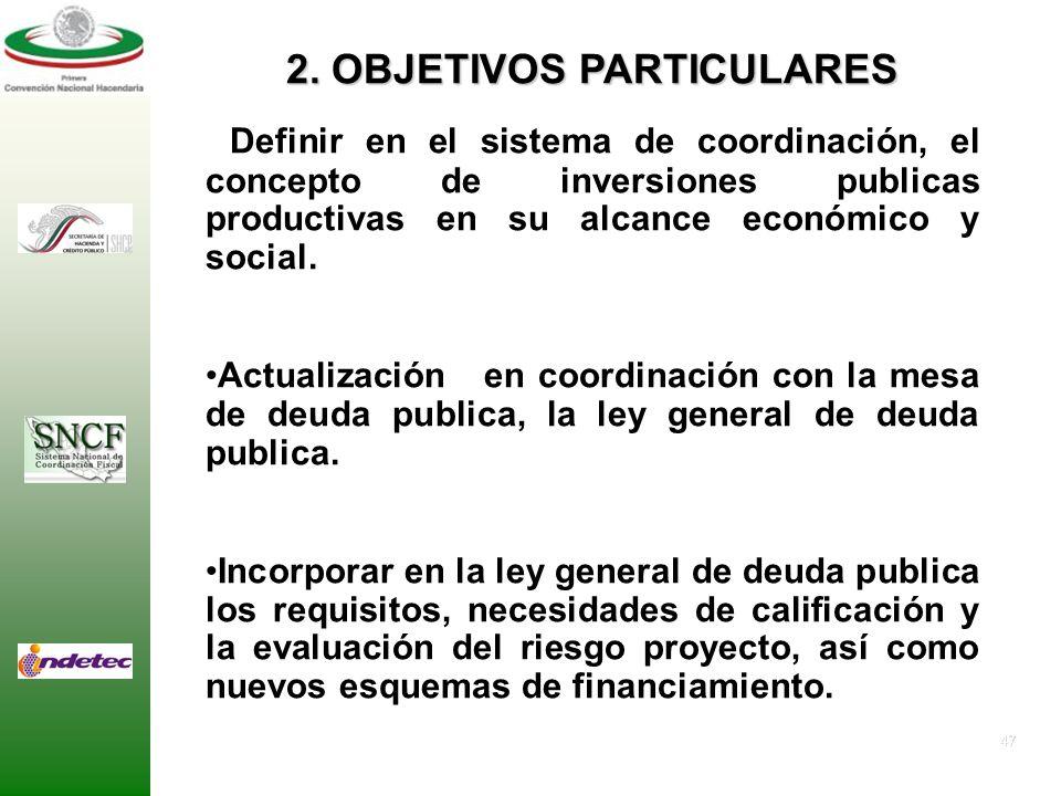 46 1. OBJETIVO GENERAL Proponer un sistema de coordinación intergubernamental en materia de deuda publica, dentro del marco del renovado federalismo,