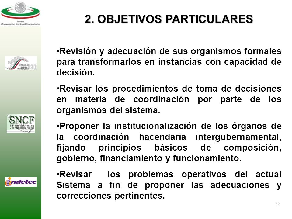 51 1. OBJETIVO GENERAL Reestructurar y/o redefinir los Organismos de Coordinación y Colaboración Intergubernamentales a partir de la redefinición de u